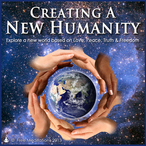 Creating a New Humanity Guided Meditation