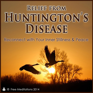 Relief from Huntington's Disease Guided Meditation